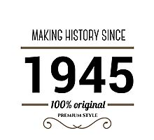 Making history since 1945 Photographic Print