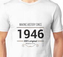 Making history since 1946 Unisex T-Shirt