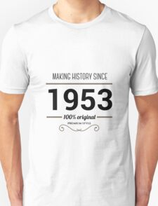 Making history since 1953 T-Shirt