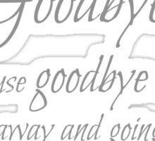 never say goodbye Sticker