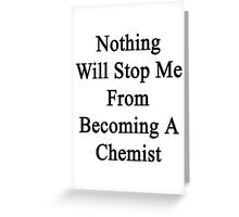 Nothing Will Stop Me From Becoming A Chemist  Greeting Card
