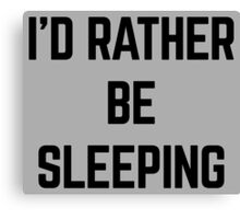 Rather Be Sleeping Canvas Print