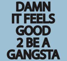 Damn It Feels Good 2 Be A Gangsta Baby Tee