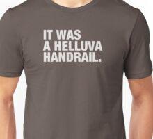 It Was A Helluva Handrail Unisex T-Shirt