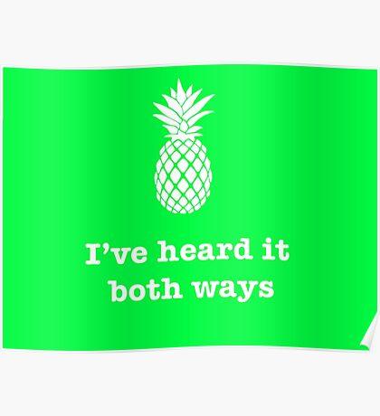 I've heard it both ways, Pineapple style Poster