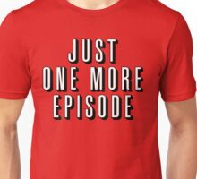Just One More Episode Unisex T-Shirt