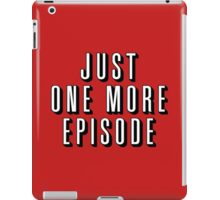 Just One More Episode iPad Case/Skin