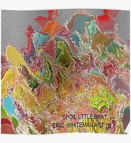 ( SPOIL LITTLE  BRAT )   ERIC WHITEMAN  ART   Poster
