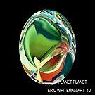 ( PLANET PLANET )  ERIC WHITEMAN ART  by eric  whiteman