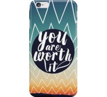 you are worth it iPhone Case/Skin