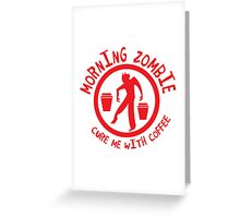 Zombie in the morning  cure me with coffee! in red Greeting Card