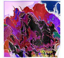 ( BAD DREAM  )   ERIC WHITEMAN ART  Poster