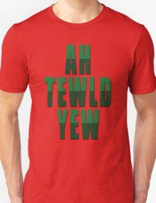 Ah Tewld Yew! T-Shirt