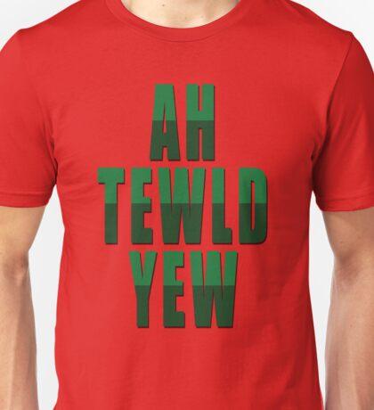 Ah Tewld Yew! Unisex T-Shirt