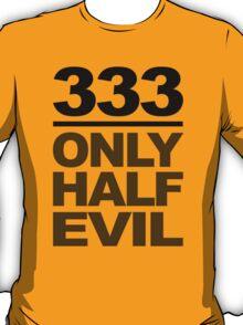 333 - only half evil T-Shirt