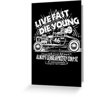 Hot Rod Live Fast Die Young - White (alpha bkground) Greeting Card