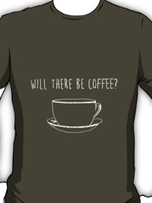 Will There Be Black Coffee?  T-Shirt