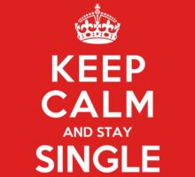 Keep Calm and Stay Single by deepdesigns