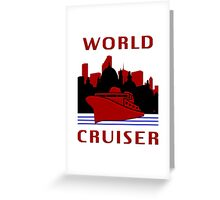 Being A World Cruiser Greeting Card