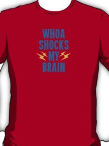 Whoa Shocks My Brain T-Shirt