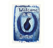 'Welcome to my Bower' Art Print