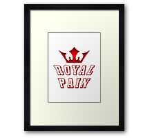 Being A Royal Pain Framed Print