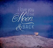 I love you to the moon & back by kimberlyglover