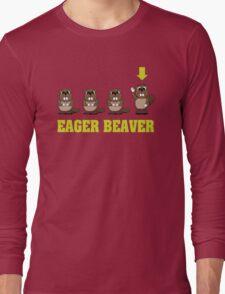 Eager Beaver! Long Sleeve T-Shirt