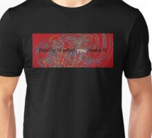 Reality is what you make it Unisex T-Shirt