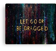 Let Go or Be Dragged Canvas Print