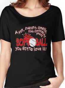 You Gotta Love It - Softball Women's Relaxed Fit T-Shirt