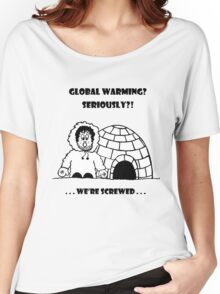 Global warming? Women's Relaxed Fit T-Shirt