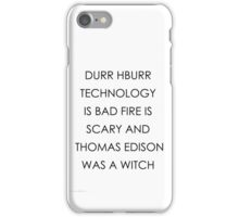 Technology is Bad & Fire is Scary iPhone Case/Skin