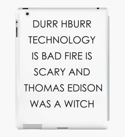 Technology is Bad & Fire is Scary iPad Case/Skin