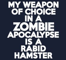 My weapon of choice in a Zombie Apocalypse is a rabid hamster by onebaretree