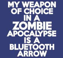 My weapon of choice in a Zombie Apocalypse is a bluetooth arrow by onebaretree