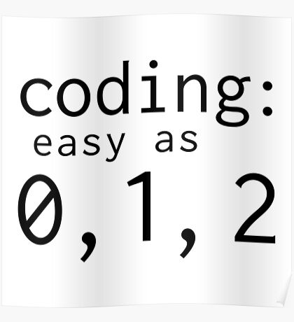 Coding: easy as 0, 1, 2 Poster