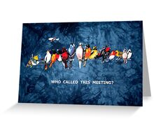 WHO CALLED THIS MEETING? Greeting Card