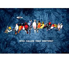 WHO CALLED THIS MEETING? Photographic Print