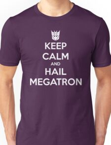 Keep Calm and Hail Megatron Unisex T-Shirt