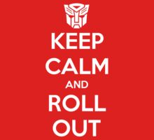 Keep Calm and Roll Out by scottlt