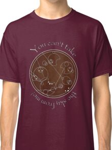 """""""You can't take the sky from me!"""" in Gallifreyan Classic T-Shirt"""