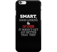Smart, Good Looking & CAT LOVERS It Doesn't Get Any Better Than This! iPhone Case/Skin