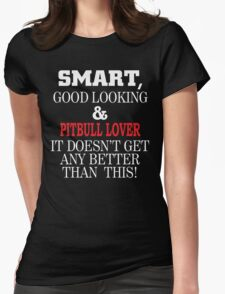 Smart, Good Looking & PITBULL LOVER It Doesn't Get Any Better Than This! T-Shirt