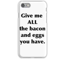 """""""Give me all the bacon and eggs you have"""" - Ron Swanson iPhone Case/Skin"""