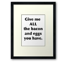 """Give me all the bacon and eggs you have"" - Ron Swanson Framed Print"