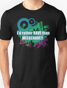 I'd rather rave than misbehave T-Shirt