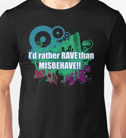 I'd rather rave than misbehave Unisex T-Shirt