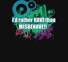 I'd rather rave than misbehave Unisex T-Shirt