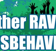I'd rather rave than misbehave Sticker
